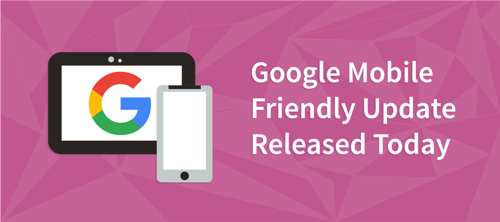 Google Mobile Friendly Update Released Today