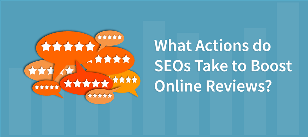 What Actions do SEOs Take to Boost Online Reviews?