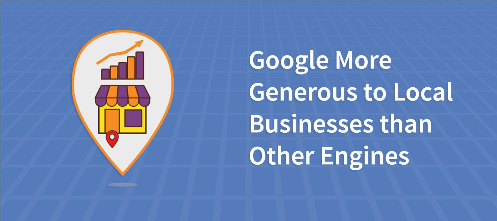Google More Generous to Local Businesses than Other Engines