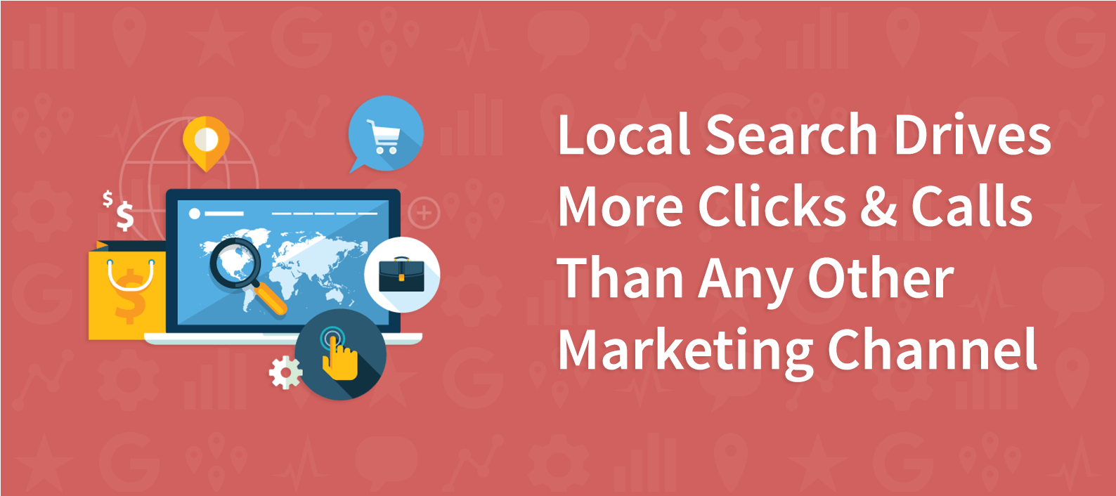 Local Search Drives More Clicks & Calls Than Any Other Marketing Channel
