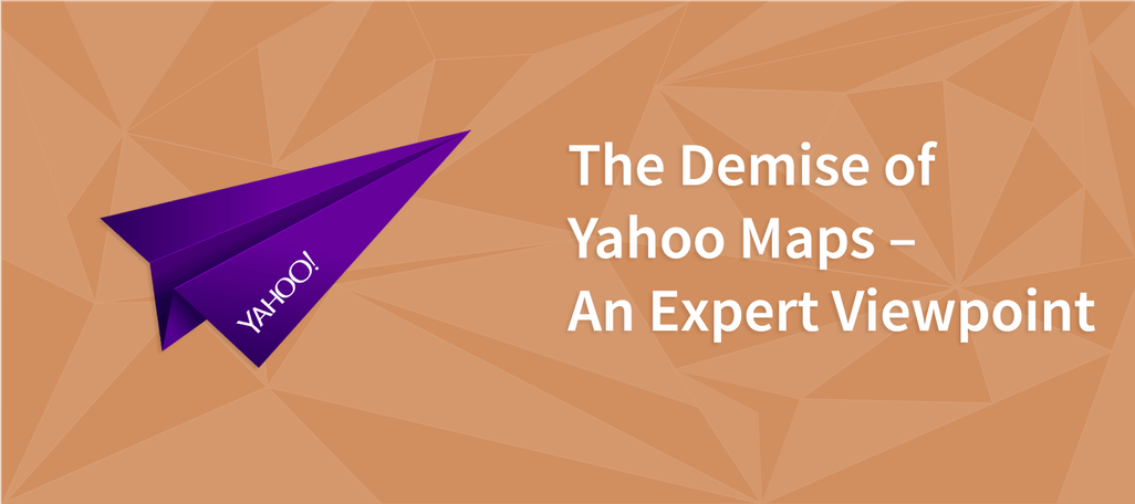 The Demise of Yahoo Maps – An Expert Viewpoint