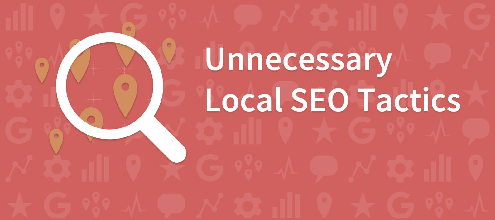 5 Local SEO tactics you need to stop doing today