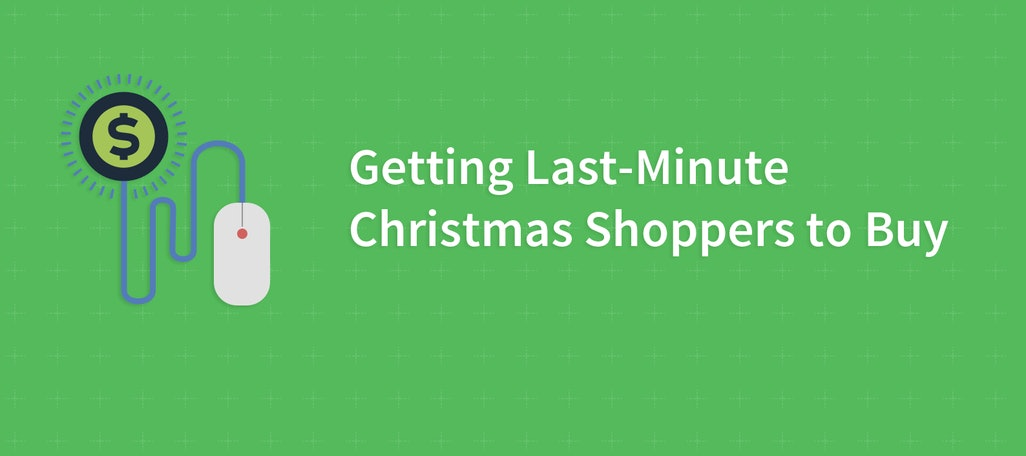 Last Minute Christmas Shoppers: 3 Ways to Get These Shoppers to Buy from You