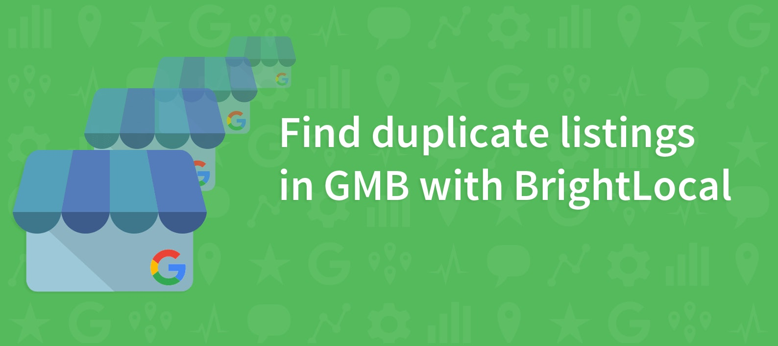 Find duplicate listings in Google My Business with BrightLocal