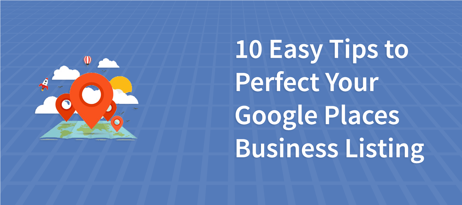 10 Easy Tips to Perfect Your Google Places Business Listing