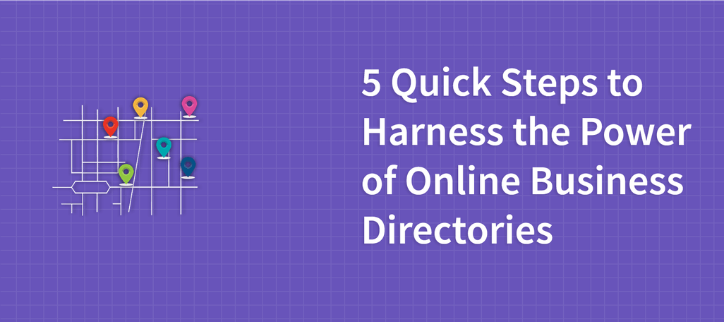 5 Quick Steps to Harness the Power of Online Business Directories