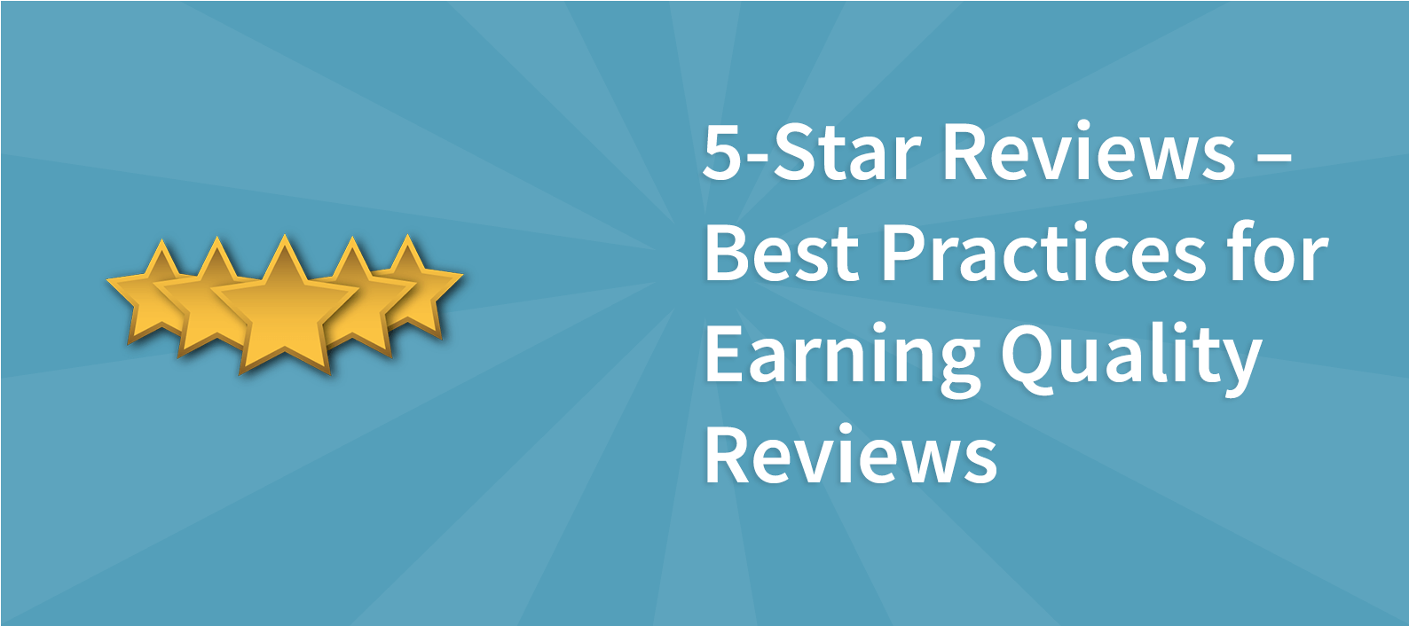 5-Star Reviews – Best Practices for Earning Quality Reviews