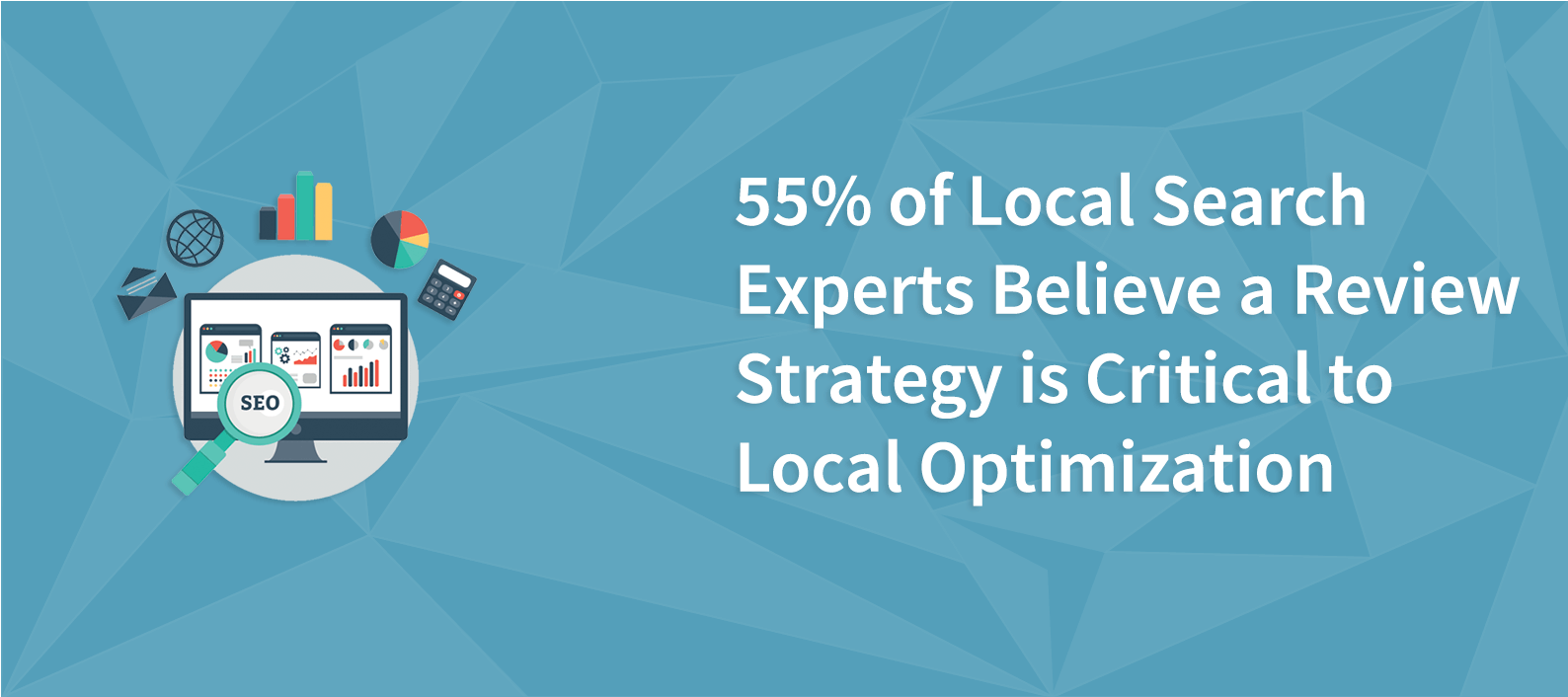 55% of Local Search Experts Believe a Review Strategy is Critical to Local Optimization