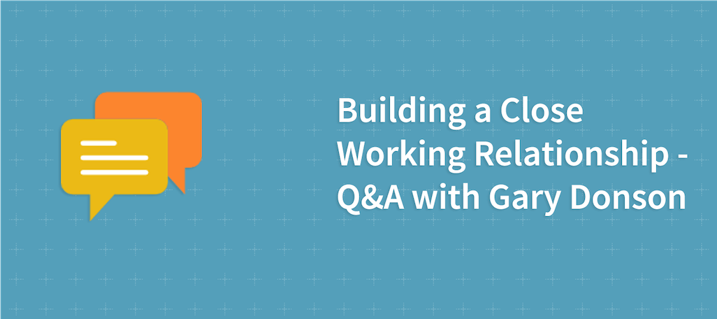 Building a Close Working Relationship – Q&A with Gary Donson