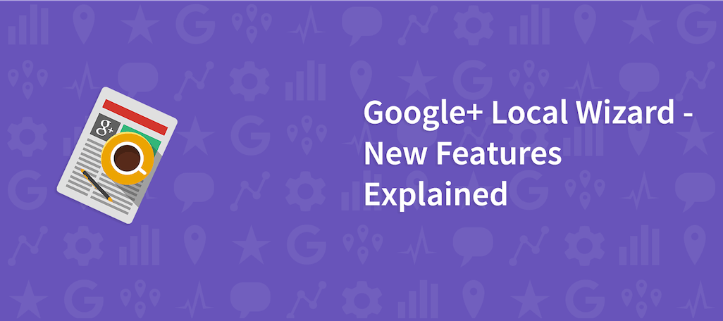 Google+ Local Wizard – New Features Explained