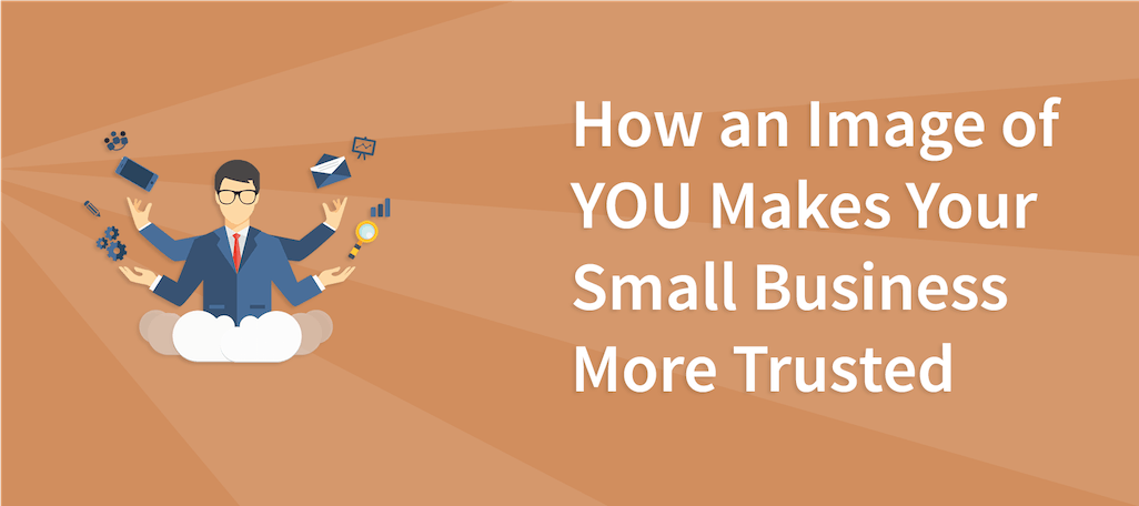 How an Image of YOU Makes Your Small Business More Trusted