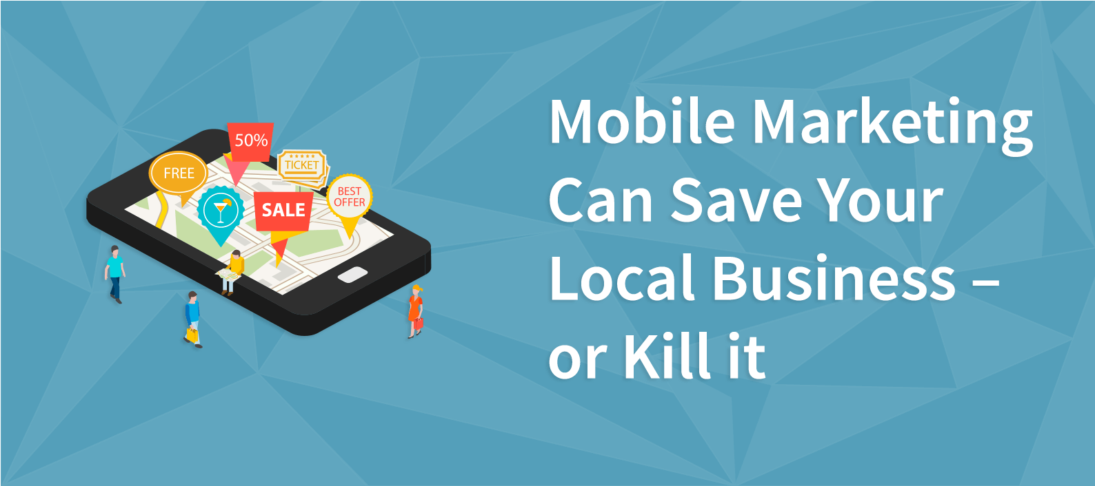Mobile Marketing Can Save Your Local Business - or Kill It