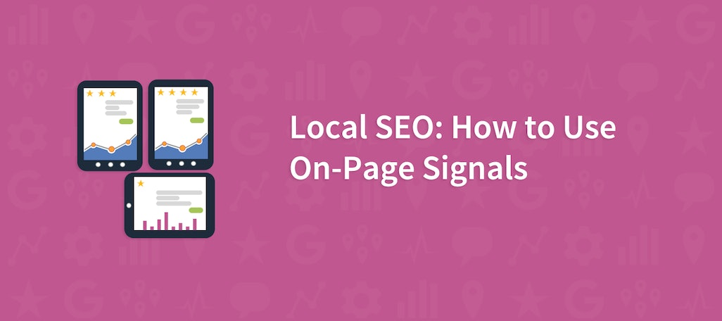 How to Optimize Your On-Page Signals for Local Search