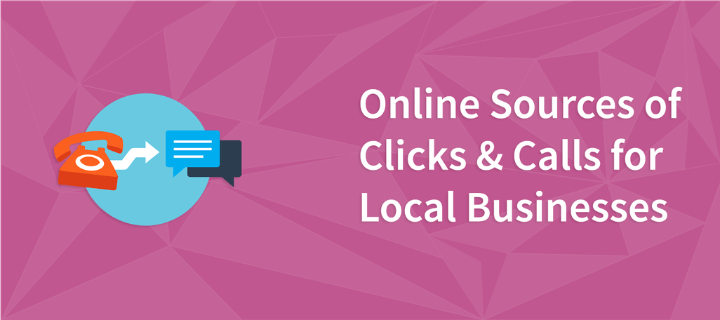 Online Sources of Clicks & Calls for Local Businesses