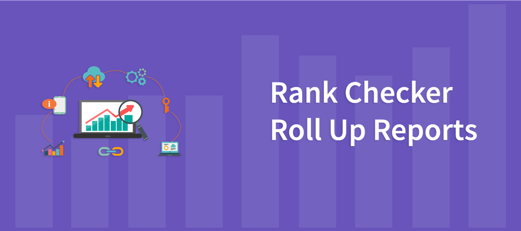 Rank Checker Roll Up Reports