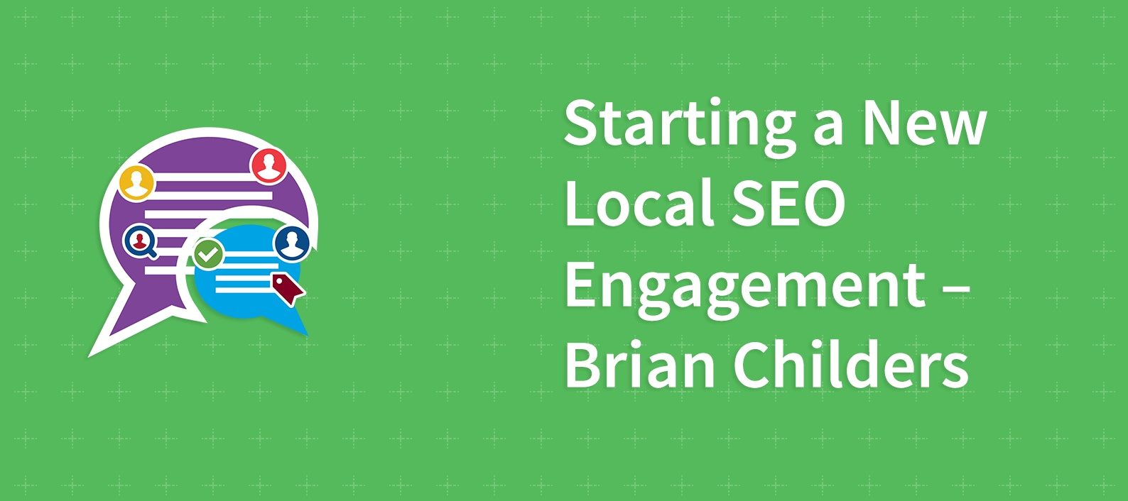 Starting a New Local SEO Engagement – Brian Childers