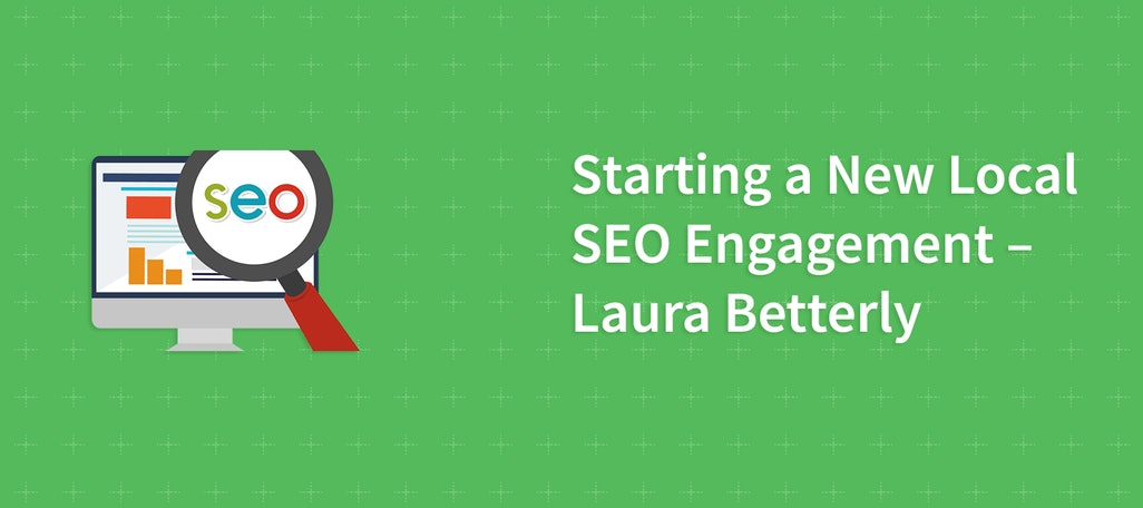 Starting a New Local SEO Engagement – Laura Betterly