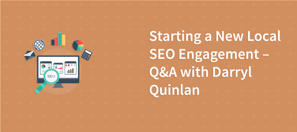 Starting a New Local SEO Engagement – Q&A with Darryl Quinlan
