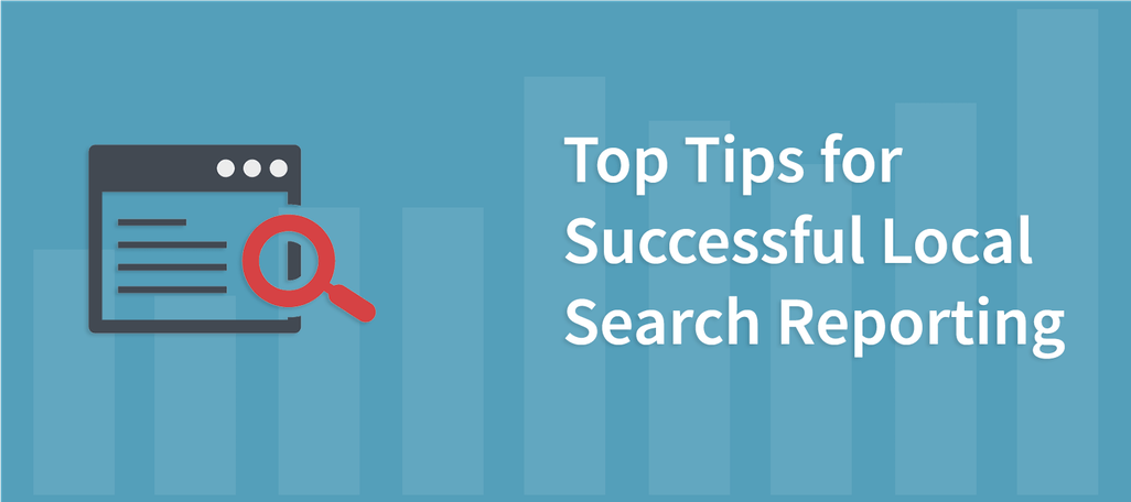 Top Tips for Successful Local Search Reporting