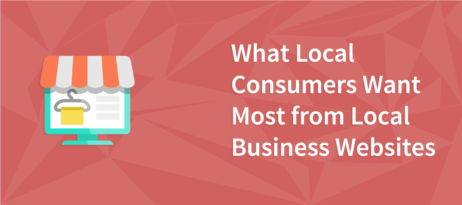 What Local Consumers Want Most from Local Business Websites