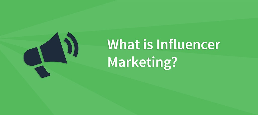 What is Influencer Marketing: How Having an Influencer Marketing Strategy Can Help Grow Your Audience and Authority