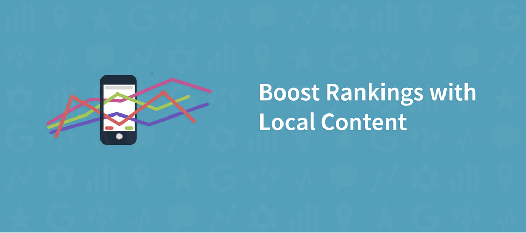 Easy Ways to Create Local Content That Boosts Your Local Search Rankings