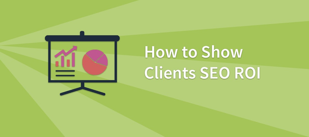 How to Show Clients SEO ROI