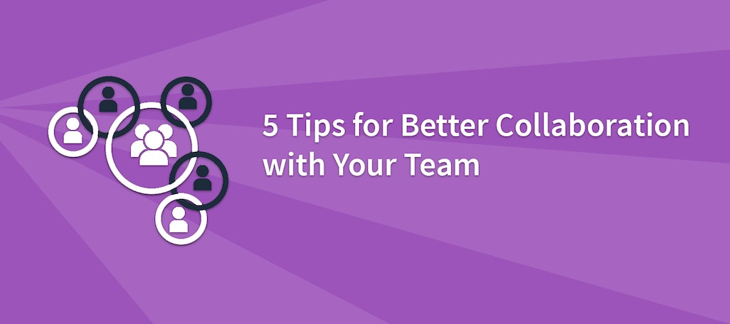 5 Tips for Better Collaboration with Your Team