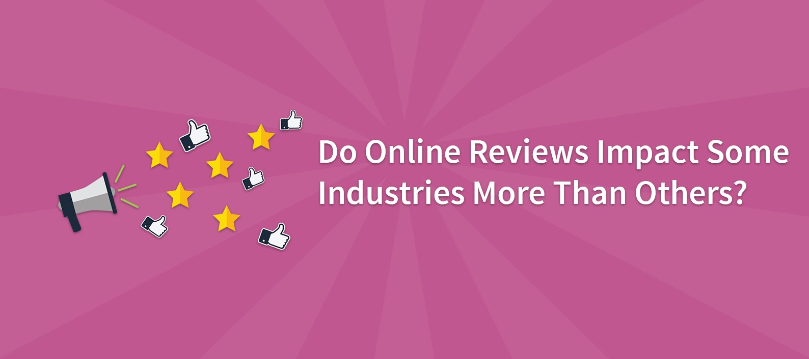 Do Online Reviews Impact Some Industries More Than Others?