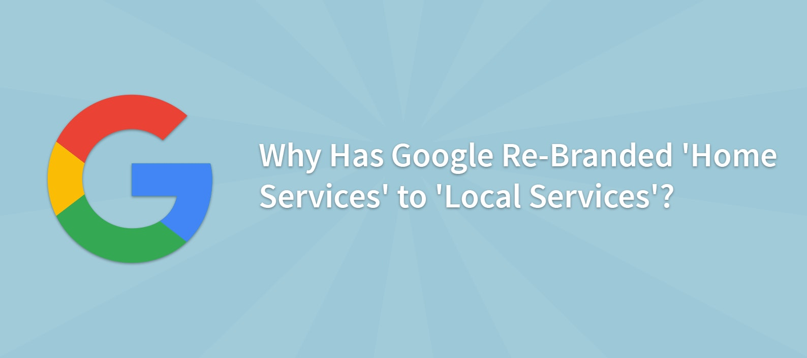 Why Has Google Re-Branded 'Home Services' to 'Local Services'?