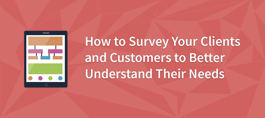 How to Survey Clients and Customers to Understand Their Needs