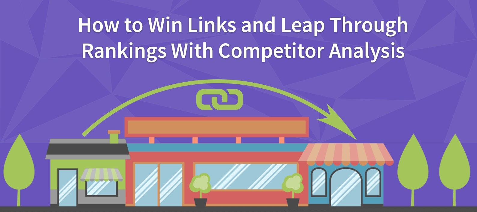 How to Win Links and Leap Through Rankings With Competitor Analysis