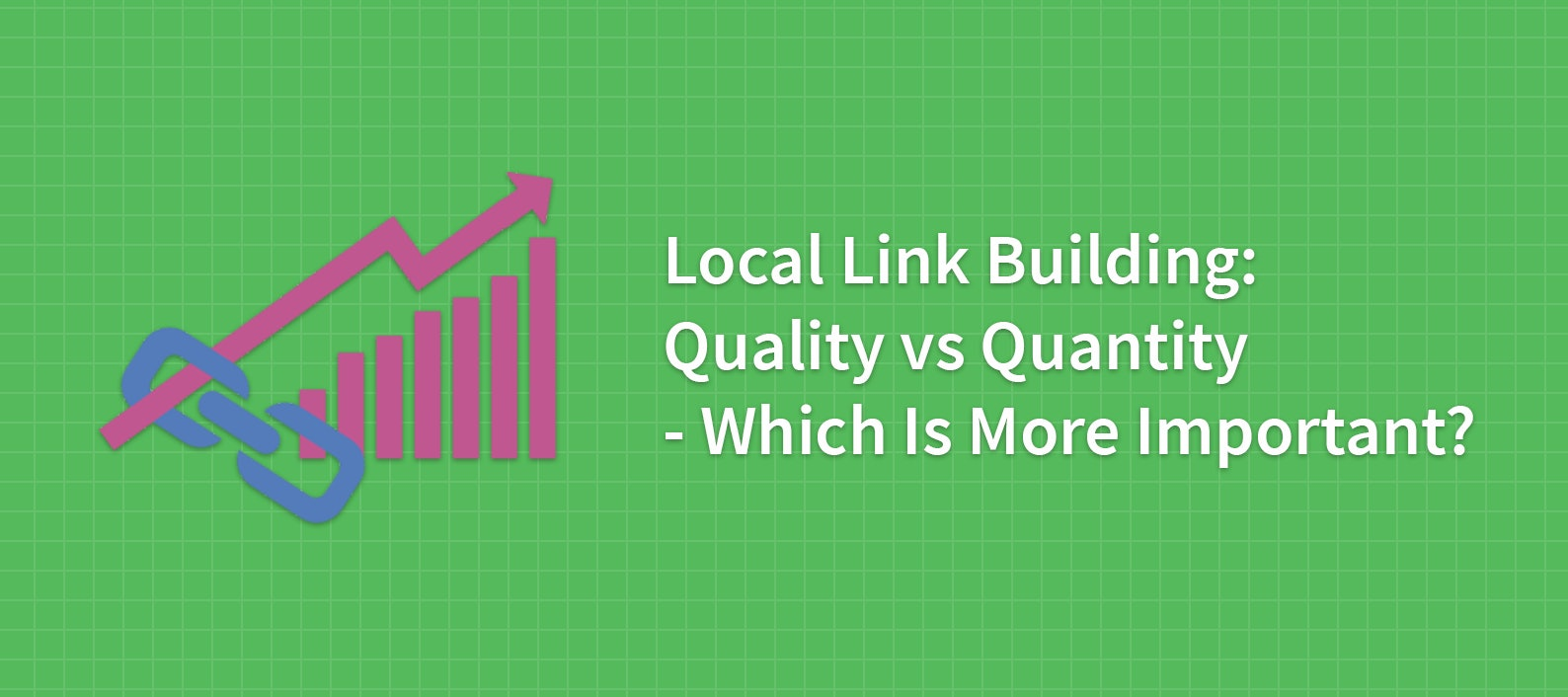 Local Link Building: Quality vs Quantity – Which Is More Important?
