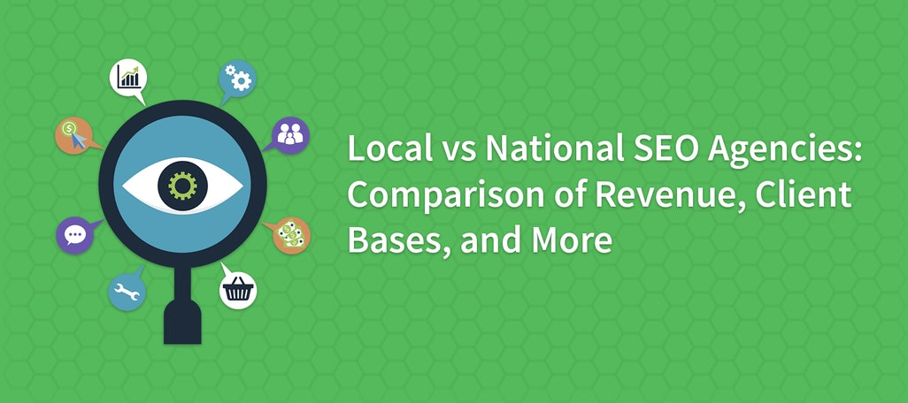 Local vs National SEO Agencies: Comparison of Revenue, Client Bases, and More