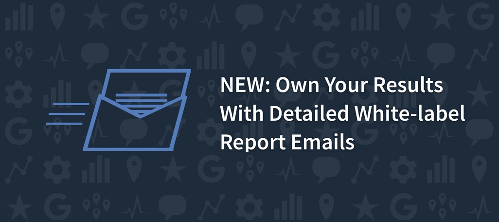 NEW: Own Your Results With Detailed White-label Report Emails