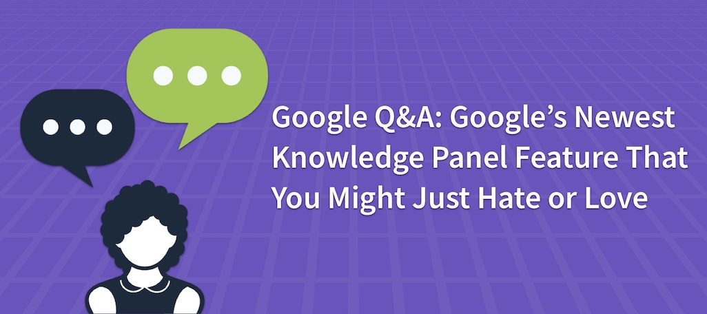 Google My Business Q&A: The New Knowledge Panel Feature That You Might Just Hate or Love