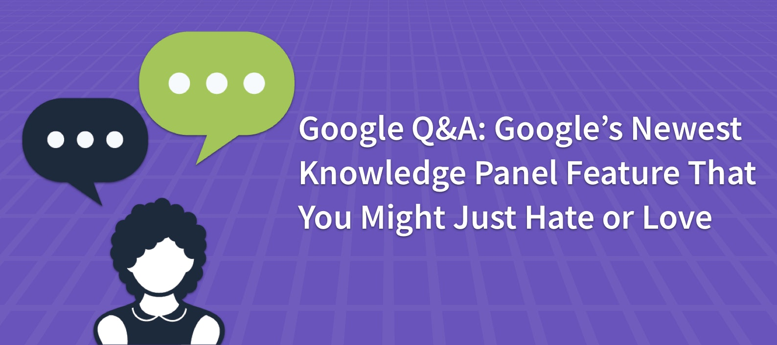 Google Q&A: Google's Newest Knowledge Panel Feature That You Might Just Hate or Love