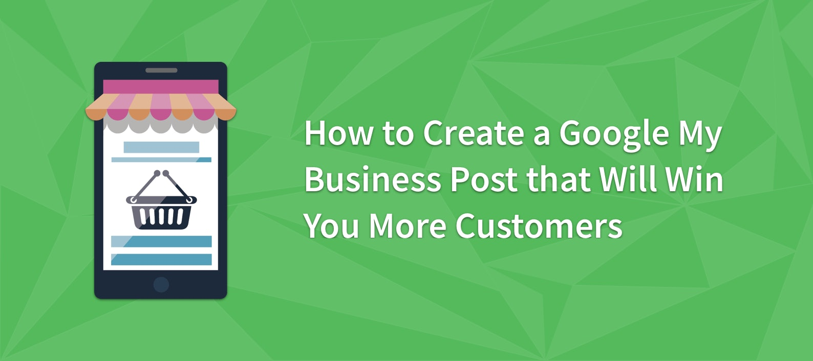 How to Create a Google My Business Post That Will Win You More