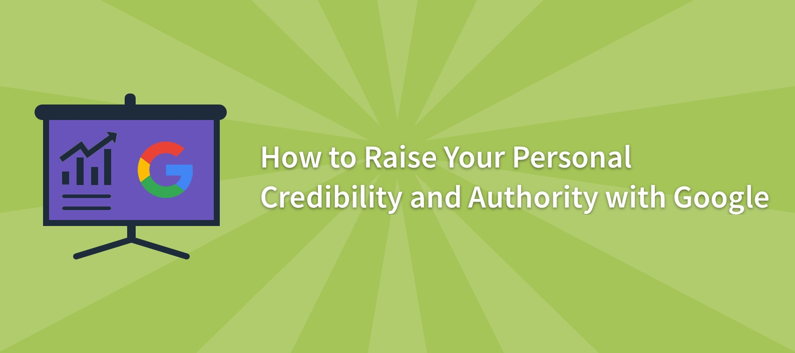 How to Raise Your Personal Authority and Credibility with Google