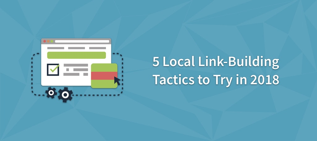 5 Local Link-Building Tactics to Try in 2018 and Beyond