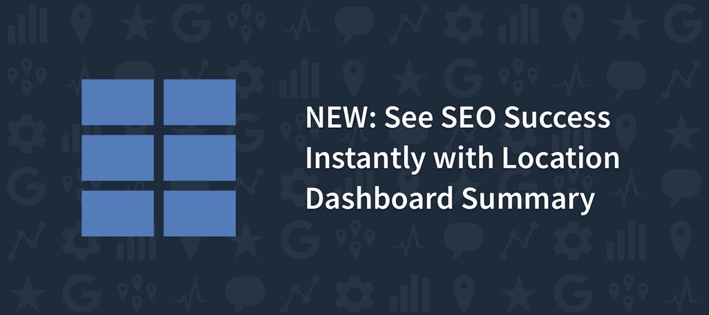 See SEO Success Instantly with Location Dashboard Summary