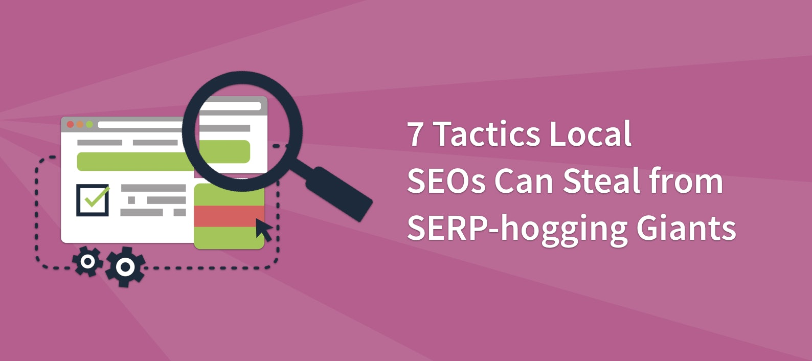 7 Tactics Local SEOs Can Steal from SERP-hogging Giants