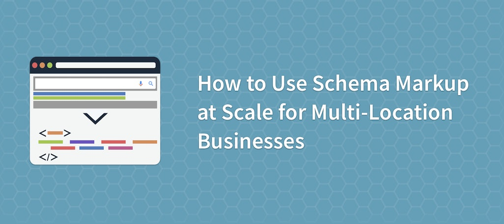 How to Use Schema Markup at Scale for Multi-Location Businesses
