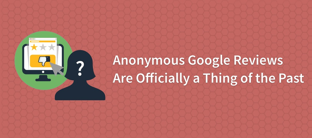 Anonymous Google Reviews Are Officially a Thing of the Past