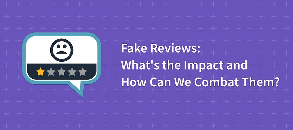 Fake Google Reviews: What's the Impact and How Can We Combat Them?