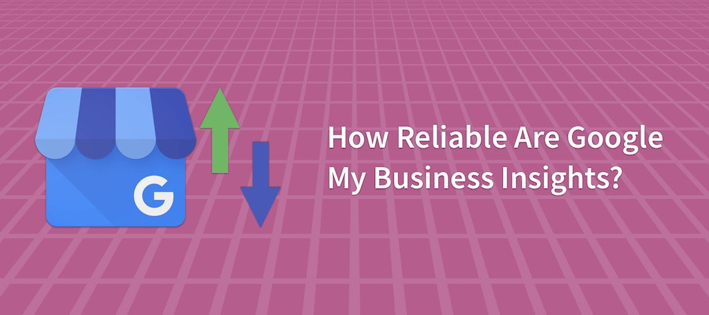 How Reliable Are Google My Business Insights?