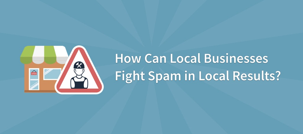 How Can Local Businesses Fight Spam in Local Results?