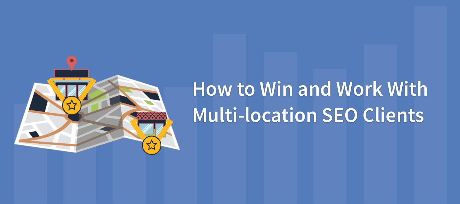 How to Win and Work With Multi-location SEO Clients