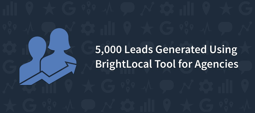 5,000 Leads Generated Using BrightLocal Tool for Agencies