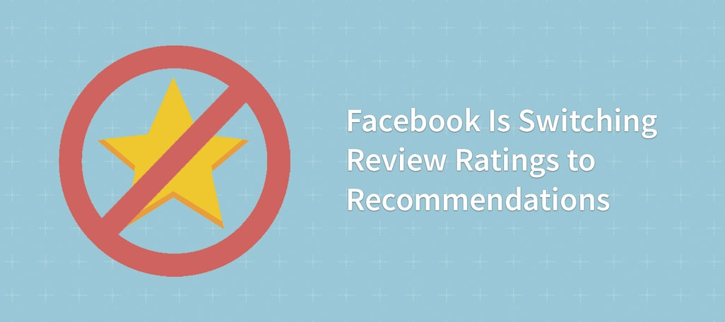 Facebook Is Switching Review Ratings to Recommendations